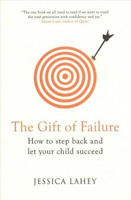 The Gift of Failure How to Step Back and Let Your Child Succeed 9781780722443