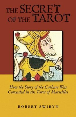 The Secret of the Tarot: How the Story of the Cathars Was C... by Swiryn, Robert