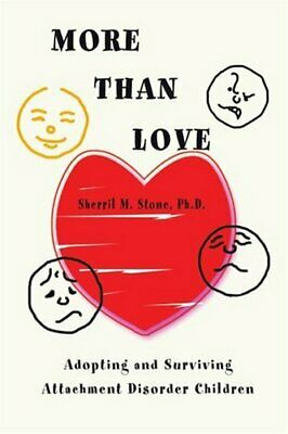 More than Love: Adopting and Surviving Atta... by Stone Ph.D., Sherril Paperback