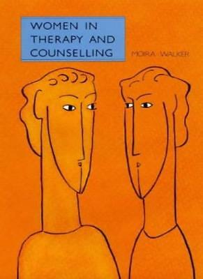 Women in Therapy and Counselling: Out of the Shadows By Moira Walker