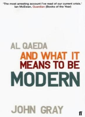 Al Qaeda and What It Means to be Modern By Professor John Gray. 9780571220359