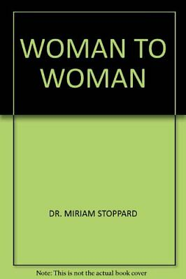 WOMAN TO WOMAN By DR. MIRIAM STOPPARD