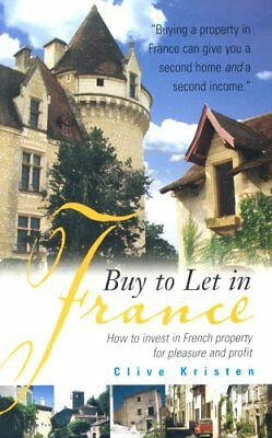 Buy to Let in France: How to Invest in French Property for Pleasure and Profit