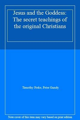 Jesus and the Goddess: The secret teachings of the original Christians By Timot