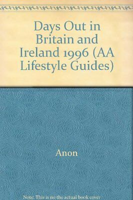 Days Out in Britain and Ireland 1996 (AA Lifestyle Guides) By Anon