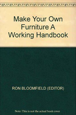 Make Your Own Furniture: A Working Handbook By Ron Bloomfield