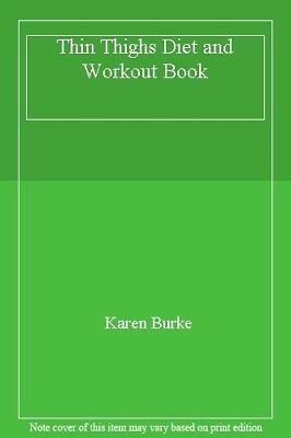 Thin Thighs Diet and Workout Book By Karen Burke