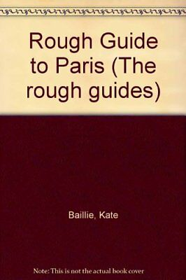 Rough Guide to Paris (The rough guides) By Kate Baillie, Tim Sa .9780747102632