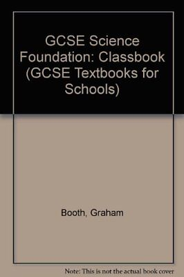 GCSE Science Foundation: Classbook (GCSE Textbooks for Schools) By Graham Booth