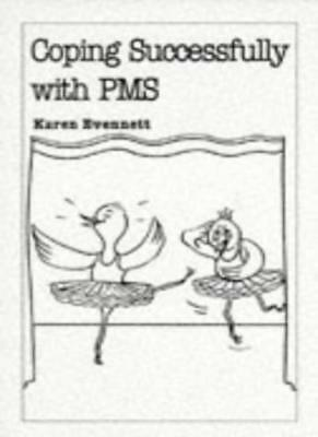 Coping Successfully with PMS (Overcoming common problems) By Karen Evennett