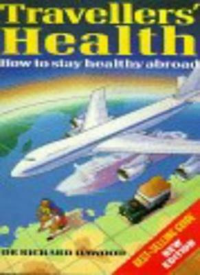 Travellers' Health: How to Stay Healthy Abroad By  Richard Dawood