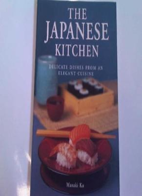 The Japanese Kitchen: Delicate Dishes from an Elegant Cuisine By Masaki Ko