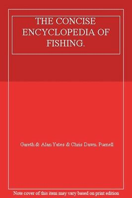 THE CONCISE ENCYCLOPEDIA OF FISHING. By Gareth & Alan Yates & Chris Dawn. Purne