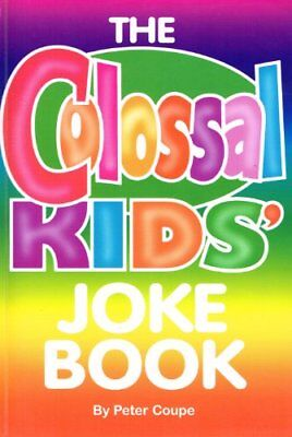 The  Colossal  Kids'  Joke  Book  : By Peter  Coupe