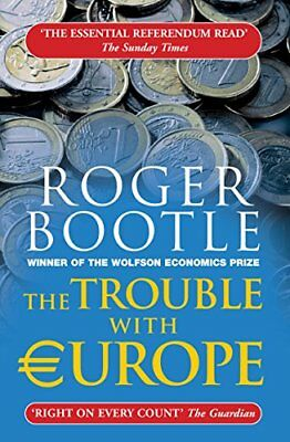 The Trouble with Europe: 3rd edition, UPDATED for UK Referendum By Roger Bootle