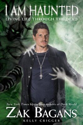 I Am Haunted Living Life Through the Dead by Zak Bagans 9781628600612
