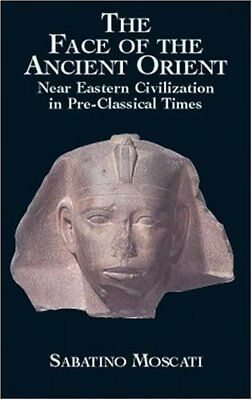 The Face of the Ancient Orient: Near Eastern Civilization in Pre-Classical Time