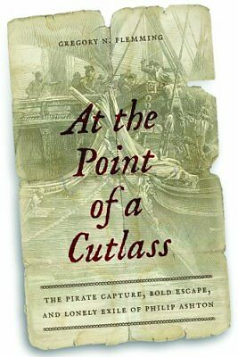 At the Point of a Cutlass: The Pirate Capture, Bold Escape, and Lonely Exile of