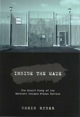 Inside the Maze: The Untold Story of the Northern Ir... by Ryder, Chris Hardback