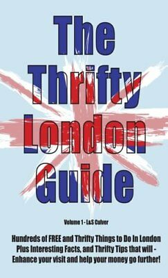The Thrifty London Guide: Hundreds of FREE things to see & do ... by Culver, L&S
