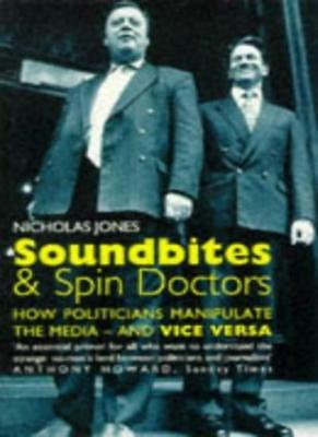 Soundbites and Spin Doctors: How Politicians Manipulate the Med .9780575400528