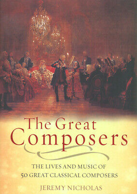 The great composers: the lives and music of 50 great classical composers by