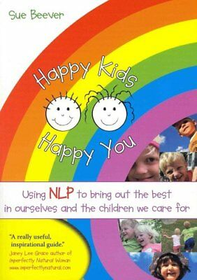 Happy Kids Happy You Using NLP to Bring Out the Best in Ourselv... 9781845901288