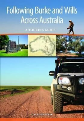 NEW Following Burke and Wills Across Australia By Dave Phoenix Paperback
