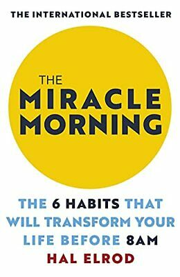 The Miracle Morning: The 6 Habits That Will Transform Your Life... by Elrod, Hal