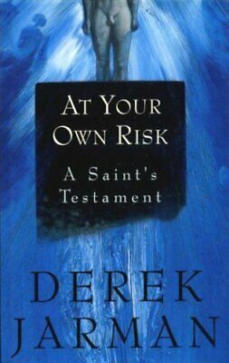 At Your Own Risk: A Saint's Testament by Jarman, Derek Hardback Book The Cheap