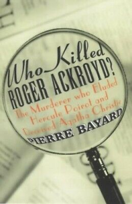 Who Killed Roger Ackroyd?: The Murderer Who Elude... by Bayard, Pierre Paperback
