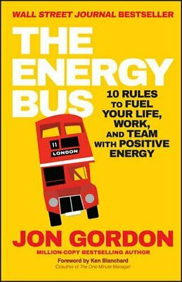 The Energy Bus: 10 Rules to Fuel Your Life, Work, and Team wit... by Gordon, Jon