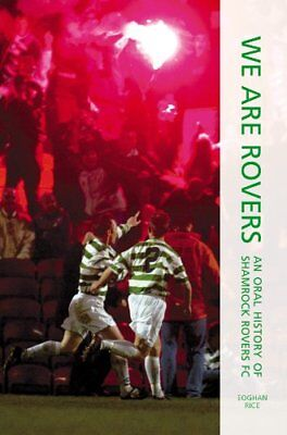 We Are Rovers: An Oral History of Shamrock Rovers FC... by Rice, Eoghan Hardback