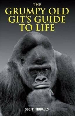 The Grumpy Old Git's Guide to Life by Tibballs, Geoff Hardback Book The Cheap