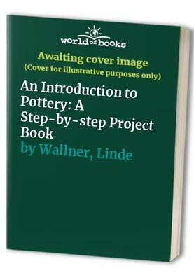 An Introduction to Pottery: A Step-by-step Project... by Wallner, Linde Hardback