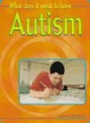 What Does it Mean to Have? Autism Hardback (Wha... by Spilsbury, Louise Hardback