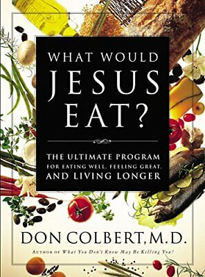 What Would Jesus Eat?: The Ultimate Program fo... by COLBERT M.D., DON Paperback