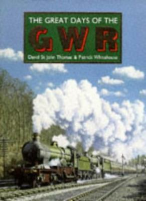 The Great Days of the GWR Great Western Railway By David St.John Thomas, Patric