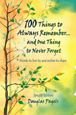 100 Things to Always Remember...and One Thing to Never For... by Pagels, Douglas