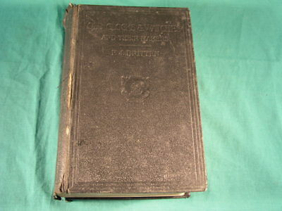 Old Clocks and Watches & Their Makers F J Britten fifth edition circa 1922 HB