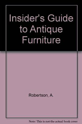 Insider's Guide to Antique Furniture by Robertson, A. Paperback Book The Fast