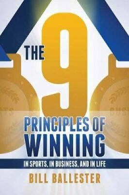 Nine Principles Of Winning In Sports, In Business, and In Life 9781682616574