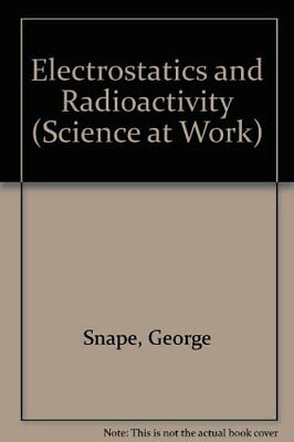 Electrostatics and Radioactivity (Science at Work ... by Snape, George Paperback