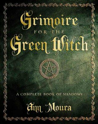 Grimoire for the Green Witch A Complete Book of Shadows 9780738702872