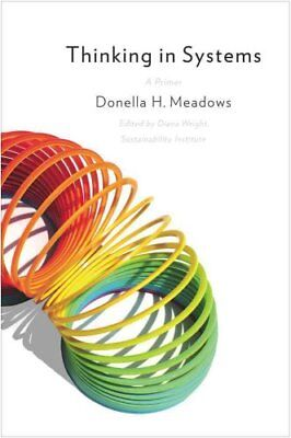 Thinking in Systems a Primer by Donella H. Meadows 9781603580557