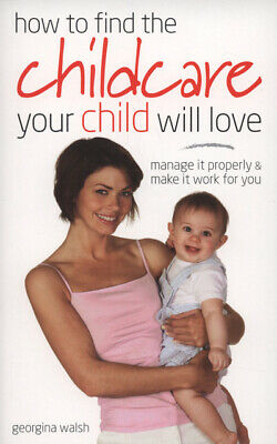 How to find the childcare your child will love by Georgina Walsh (Paperback /