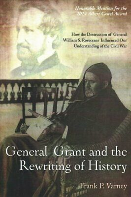 General Grant and the Rewriting of History How the Destruction ... 9781611214192