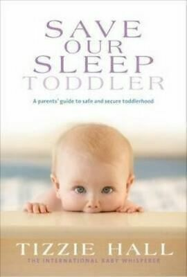NEW Save Our Sleep : Toddler By Tizzie Hall Paperback Free Shipping