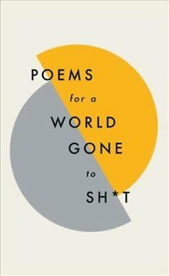 Poems for a world gone to sh*t the amazing power of poetry to m... 9781787471030