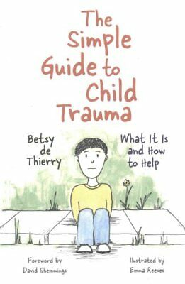 The Simple Guide to Child Trauma What it is and How to Help 9781785921360
